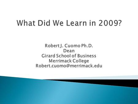 Robert J. Cuomo Ph.D. Dean Girard School of Business Merrimack College