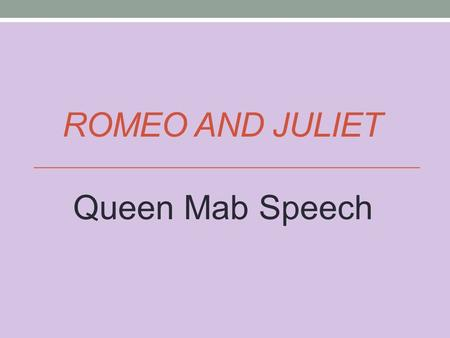 ROMEO AND JULIET Queen Mab Speech. Queen Mab Speech: Mercutio has some interesting ideas about dreams. In this activity, you will break down Mercutio's.