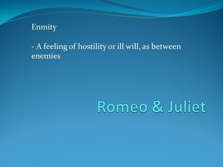 Enmity - A feeling of hostility or ill will, as between enemies.