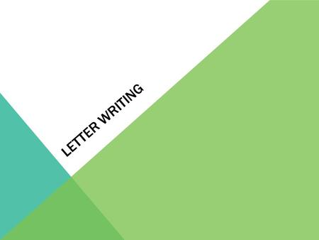 LETTER WRITING. ARE THERE DIFFERENT STYLES OF LETTER WRITING? Friendly Formal Email (friendly/formal)