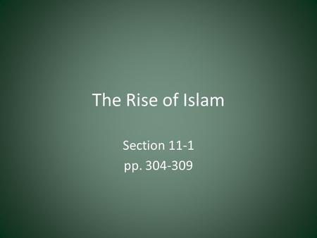 The Rise of Islam Section 11-1 pp. 304-309. Muhammad Becomes a Prophet Islam originated in the Arabian Peninsula The Prophet Muhammad – Muhammad was a.