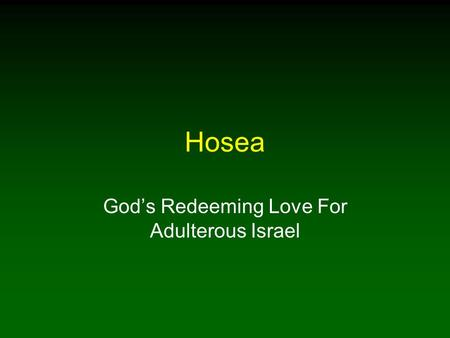 Hosea God's Redeeming Love For Adulterous Israel.