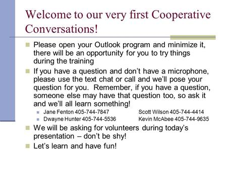 Welcome to our very first Cooperative Conversations! Please open your Outlook program and minimize it, there will be an opportunity for you to try things.