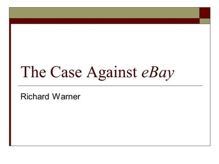 The Case Against eBay Richard Warner. Critics of Trespass  Mark Lemley contends that the courts failed to grasp the real issue.  Lemley insists that.