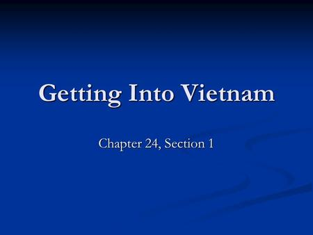 Getting Into Vietnam Chapter 24, Section 1. Where the heck is Vietnam?
