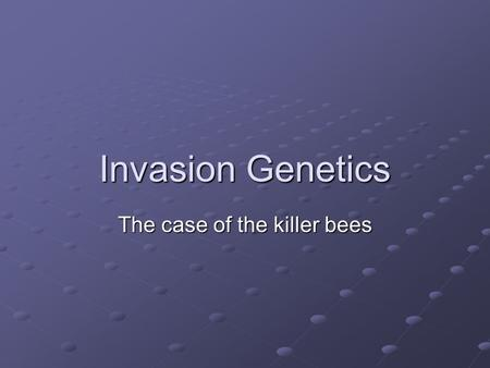 Invasion Genetics The case of the killer bees. Invasion Genetics The case of the killer bees Bee Biology History of the African honeybee introduction.