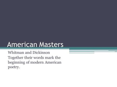 American Masters Whitman and Dickinson Together their words mark the beginning of modern American poetry.