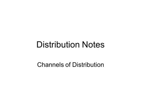 Distribution Notes Channels of Distribution. Channel of Distribution The pathway from a producer/manufacturer to the final user Manufacturer Middlemen.