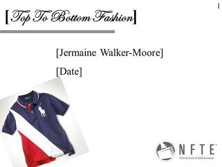 [Jermaine Walker-Moore] [Date] [ Top To Bottom Fashion ] 1.