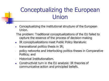 Conceptualizing the European Union Conceptualizing the institutional structure of the European Union. The problem: Traditional conceptualizations of the.