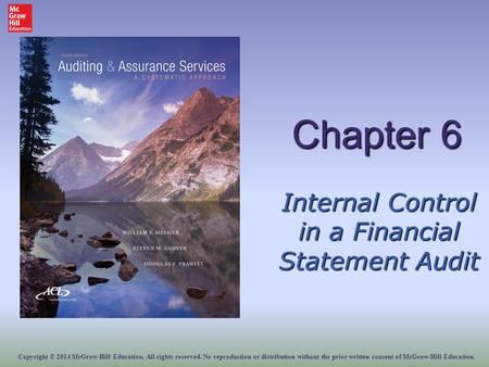Chapter 6 Internal Control in a Financial Statement Audit Copyright © 2014 McGraw-Hill Education. All rights reserved. No reproduction or distribution.