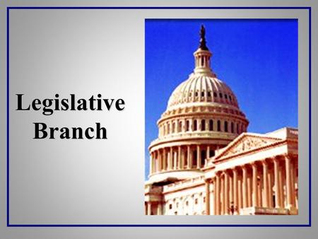 Legislative Branch. Congressional Structure Congress HOUSE SENATE 435 Total people 100 (2*50) %Pop # of Reps for state 2 Per state 2 Yrs Length of terms.