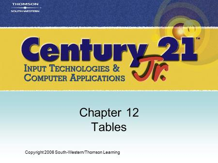 Copyright 2006 South-Western/Thomson Learning Chapter 12 Tables.