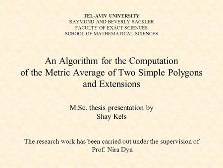 TEL-AVIV UNIVERSITY RAYMOND AND BEVERLY SACKLER FACULTY OF EXACT SCIENCES SCHOOL OF MATHEMATICAL SCIENCES An Algorithm for the Computation of the Metric.