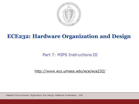 Adapted from Computer Organization and Design, Patterson & Hennessy, UCB ECE232: Hardware Organization and Design Part 7: MIPS Instructions III