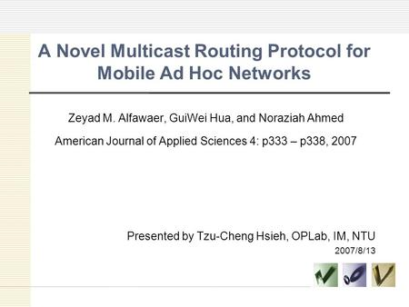 A Novel Multicast Routing Protocol for Mobile Ad Hoc Networks Zeyad M. Alfawaer, GuiWei Hua, and Noraziah Ahmed American Journal of Applied Sciences 4: