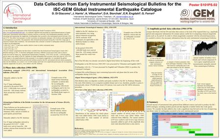 Data Collection from Early Instrumental Seismological Bulletins for the ISC-GEM Global Instrumental Earthquake Catalogue D. Di Giacomo 1, J. Harris 1,
