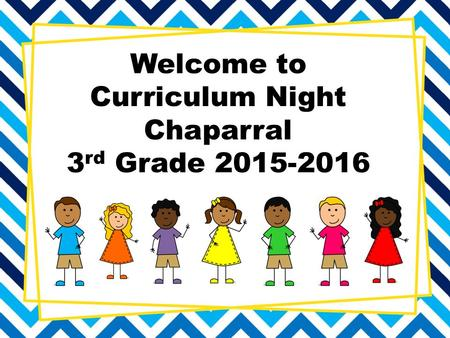 Welcome to Curriculum Night Chaparral 3 rd Grade 2015-2016.