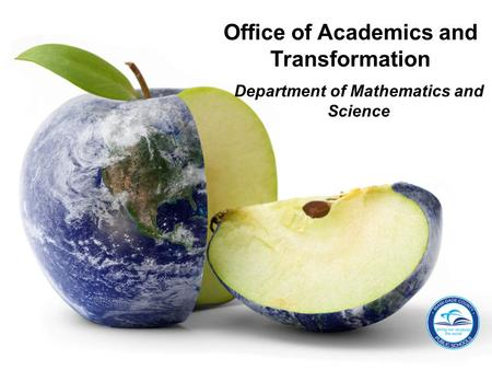 Department of Mathematics and Science Office of Academics and Transformation.