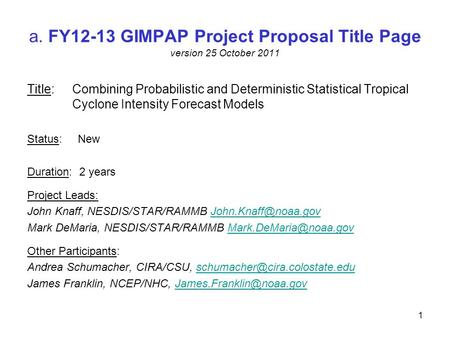 A. FY12-13 GIMPAP Project Proposal Title Page version 25 October 2011 Title: Combining Probabilistic and Deterministic Statistical Tropical Cyclone Intensity.