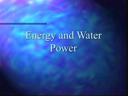 Energy and Water Power. Types of Energy n Potential energy is energy that is stored in an object. If you stretch a rubber band, you will give it potential.