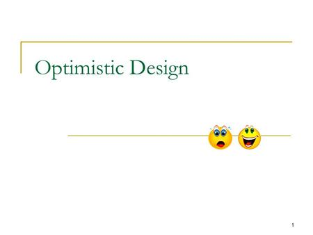 Optimistic Design 1. Guarded Methods Do something based on the fact that one or more objects have particular states  Make a set of purchases assuming.