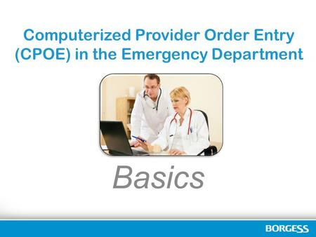 Computerized Provider Order Entry (CPOE) in the Emergency Department Basics.