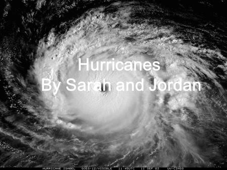 Hurricanes By Sarah and Jordan How Hurricanes Form  1. Thunderstorm grows a little bit, combines with other thunderstorms, and they all spin around.