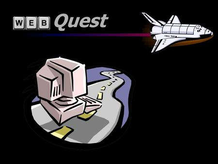 Quest  What is a WebQuest?  A WebQuest is an inquiry-oriented activity in which some or all of the information that learners interact with comes from.