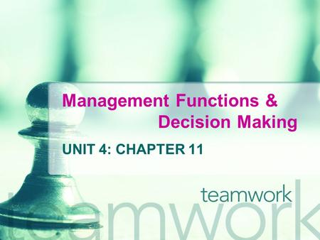 Management Functions & Decision Making UNIT 4: CHAPTER 11.