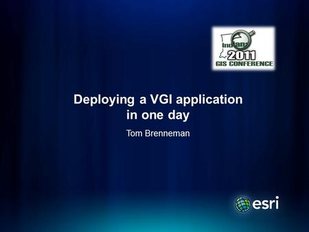 Deploying a VGI application in one day Tom Brenneman.