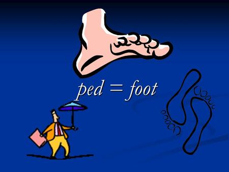 Ped = foot. biped (noun) Definition:  A creature with two feet Humans are bipeds because they walk on two feet!