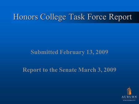 Honors College Task Force Report Submitted February 13, 2009 Report to the Senate March 3, 2009.