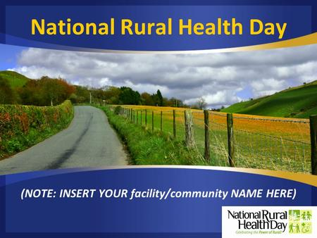 National Rural Health Day (NOTE: INSERT YOUR facility/community NAME HERE)