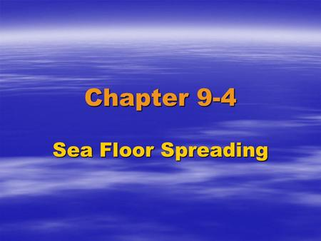 Chapter 9-4 Sea Floor Spreading. Layers of the Earth  Crust—Oceanic –Basalt—Very Dense Continental---Granite—Less Dense  Mantle—Thick slowly flowing.