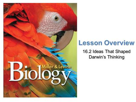 Lesson Overview Lesson Overview Ideas That Shaped Darwin's Thinking Lesson Overview 16.2 Ideas That Shaped Darwin's Thinking.
