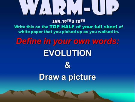 Warm-up Jan. 19 th & 20 th Write this on the TOP HALF of your full sheet of white paper that you picked up as you walked in. Define in your own words: