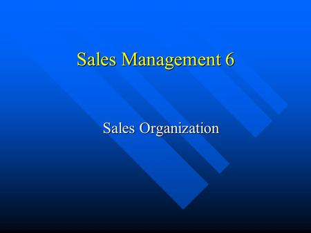 Sales Management 6 Sales Organization. Purpose of Sales Organization Divide and coordinate activities so that the group can accomplish objectives better.