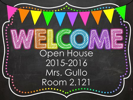 Open House 2015-2016 Mrs. Gullo Room 2.121. 7:15-8:00 Morning Work 8:00-9:20 Math 9:20-9:30 Snack/Restroom break 9:30-10:00 ELA Mini-lessons 10:00-11:11.