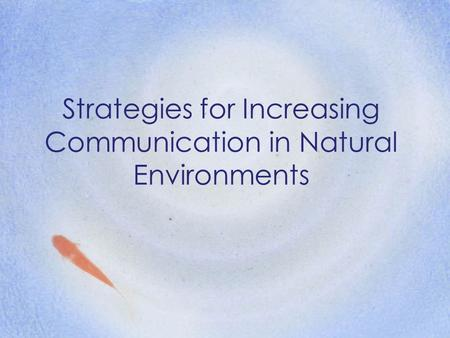 Strategies for Increasing Communication in Natural Environments.