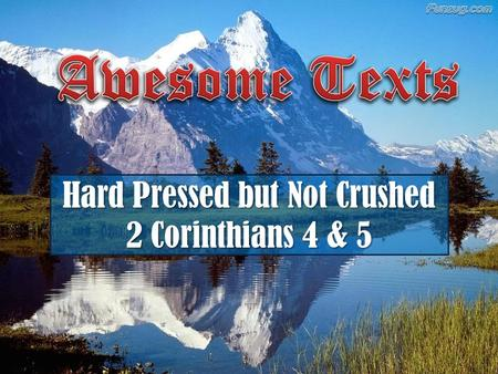 Hard Pressed but Not Crushed 2 Corinthians 4 & 5.
