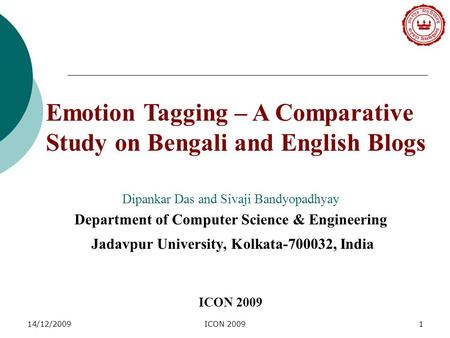 14/12/2009ICON 20091 Dipankar Das and Sivaji Bandyopadhyay Department of Computer Science & Engineering Jadavpur University, Kolkata-700032, India ICON.