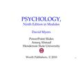 1 PSYCHOLOGY, Ninth Edition in Modules David Myers PowerPoint Slides Aneeq Ahmad Henderson State University Worth Publishers, © 2010.