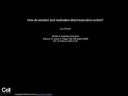 How do emotion and motivation direct executive control? Luiz Pessoa Trends in Cognitive Sciences Volume 13, Issue 4, Pages 160-166 (April 2009) DOI: 10.1016/j.tics.2009.01.006.