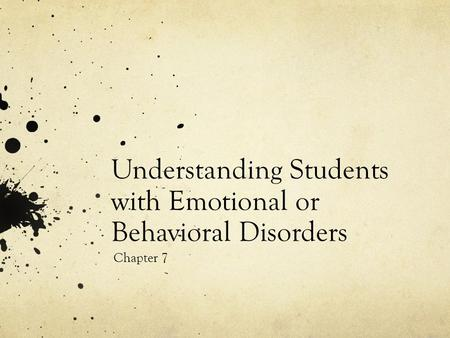Understanding Students with Emotional or Behavioral Disorders Chapter 7.