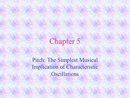 Chapter 5 Pitch: The Simplest Musical Implication of Characteristic Oscillations.