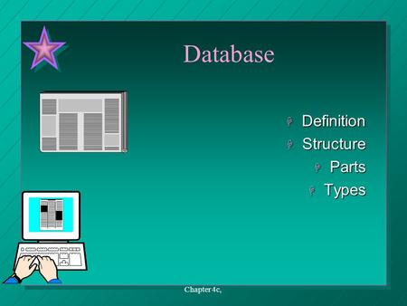 Chapter 4c, Database H Definition H Structure H Parts H Types.