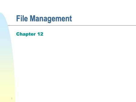 1 File Management Chapter 12. 2 File Management n File management system consists of system utility programs that run as privileged applications n Concerned.
