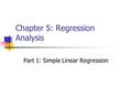Chapter 5: Regression Analysis Part 1: Simple Linear Regression.