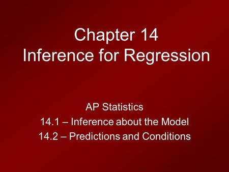 Chapter 14 Inference for Regression AP Statistics 14.1 – Inference about the Model 14.2 – Predictions and Conditions.